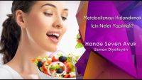 Metabolizmayı Hızlandırmak İçin Neler Yapılmalı