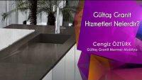 Gültaş Granit Hizmetleri Nelerdir?